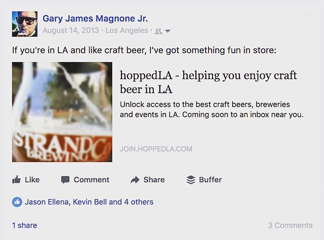 It was 4 years & 1 week ago that I came up with an idea for creating a craft beer discovery email platform called @hoppedla. 176 days later it launched as a very humble Instagram account. Now 3 and a half years later, we're helping 10k+ people discover awesome craft beer experiences around Los Angeles every month.If you have an idea, don't get paralyzed by the end goal. Take one small step forward today. Then another tomorrow, and a few more next week. Momentum is everything. It also helps when there's beer. - from Instagram